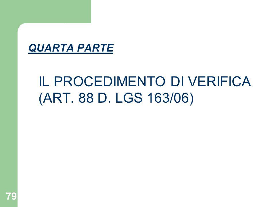 79 QUARTA PARTE IL PROCEDIMENTO DI VERIFICA (ART. 88 D. LGS 163/06)