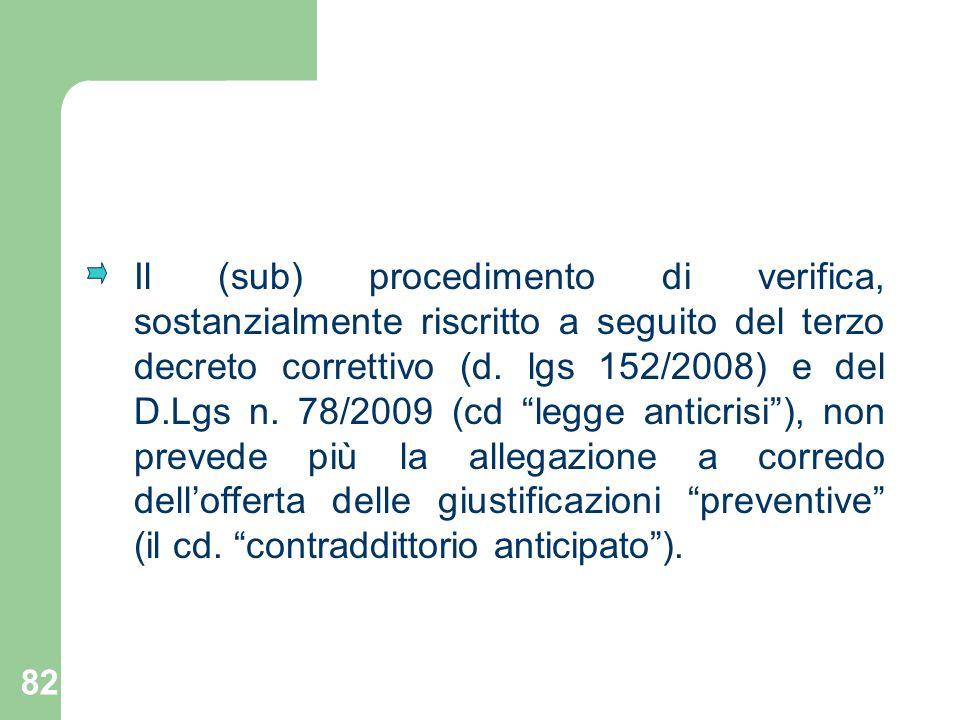 82 Il (sub) procedimento di verifica, sostanzialmente riscritto a seguito del terzo decreto correttivo (d. lgs 152/2008) e del D.Lgs n. 78/2009 (cd le