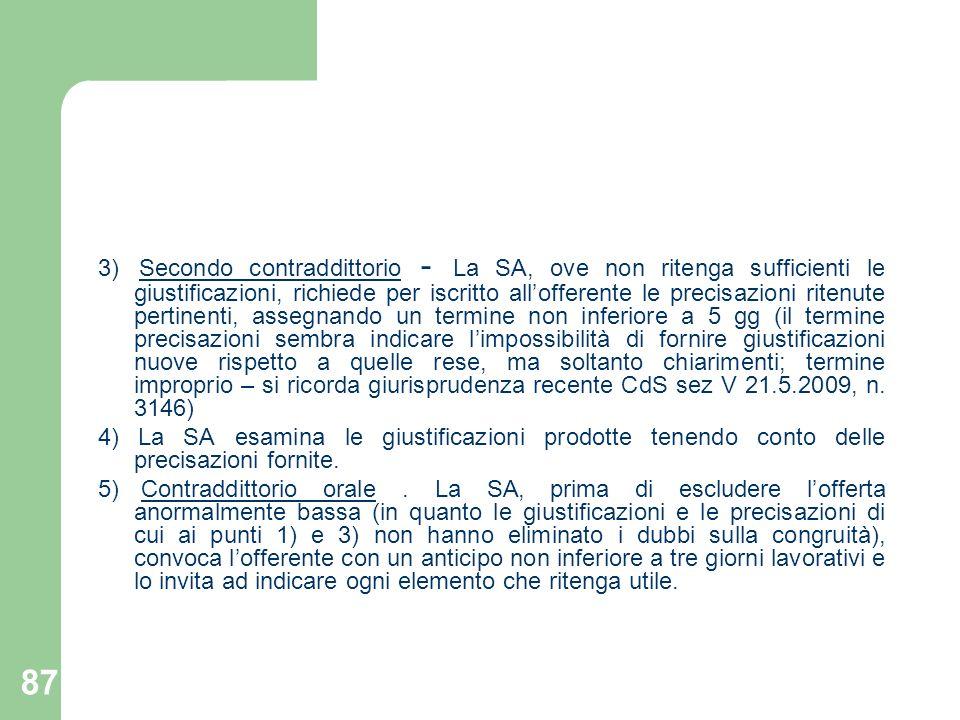 87 3) Secondo contraddittorio - La SA, ove non ritenga sufficienti le giustificazioni, richiede per iscritto allofferente le precisazioni ritenute per