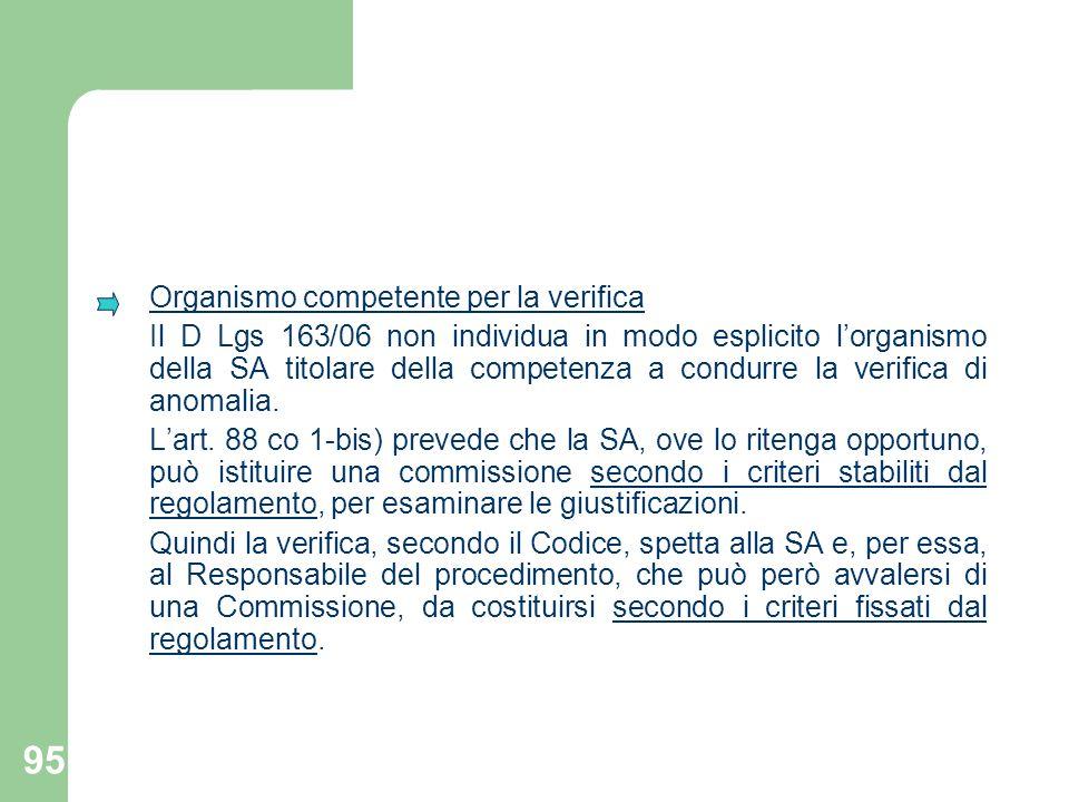 95 Organismo competente per la verifica Il D Lgs 163/06 non individua in modo esplicito lorganismo della SA titolare della competenza a condurre la ve