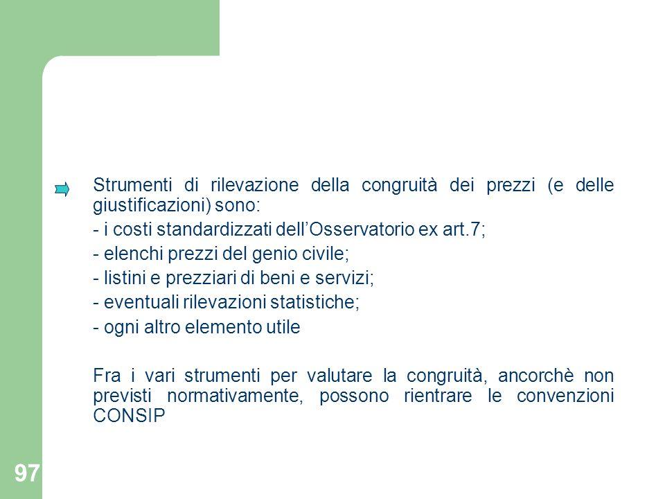 97 Strumenti di rilevazione della congruità dei prezzi (e delle giustificazioni) sono: - i costi standardizzati dellOsservatorio ex art.7; - elenchi p