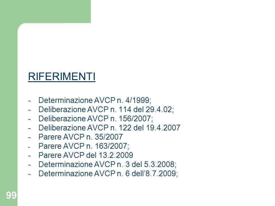 99 RIFERIMENTI -Determinazione AVCP n. 4/1999; -Deliberazione AVCP n. 114 del 29.4.02; -Deliberazione AVCP n. 156/2007; -Deliberazione AVCP n. 122 del