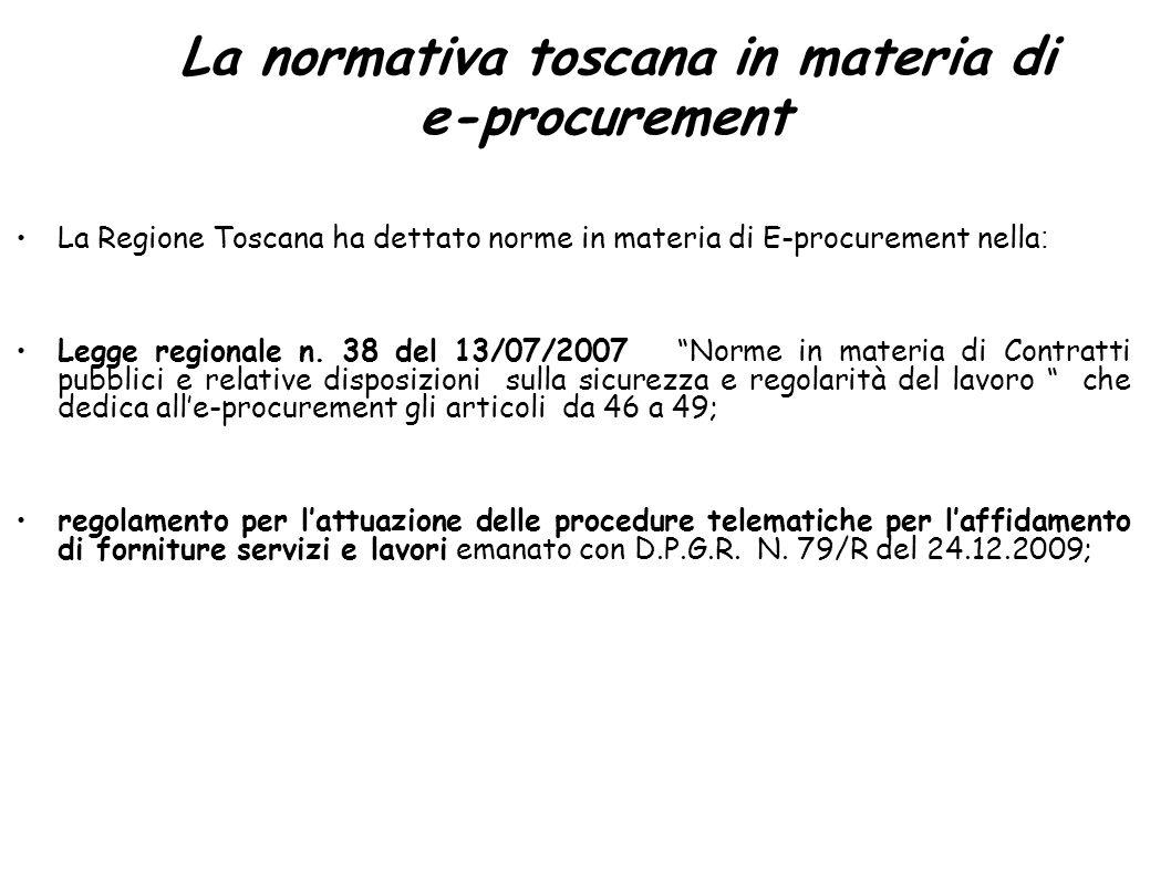 La normativa toscana in materia di e-procurement La Regione Toscana ha dettato norme in materia di E-procurement nella : Legge regionale n.