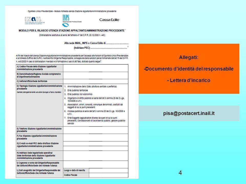 4 Allegati: -Documento didentità del responsabile - Lettera dincarico pisa@postacert.inail.it