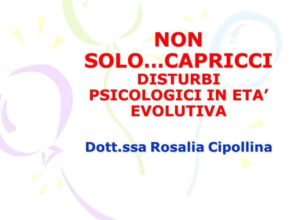NON SOLO…CAPRICCI DISTURBI PSICOLOGICI IN ETA EVOLUTIVA Dott.ssa Rosalia Cipollina