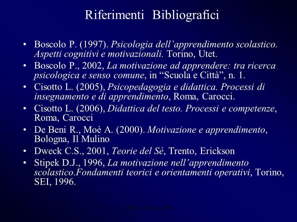 Lerida Cisotto, 2010 Riferimenti Bibliografici Boscolo P. (1997). Psicologia dellapprendimento scolastico. Aspetti cognitivi e motivazionali. Torino,