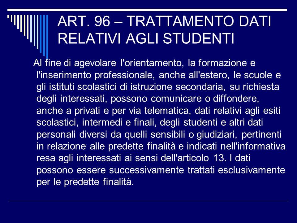 ART. 96 – TRATTAMENTO DATI RELATIVI AGLI STUDENTI Al fine di agevolare l'orientamento, la formazione e l'inserimento professionale, anche all'estero,