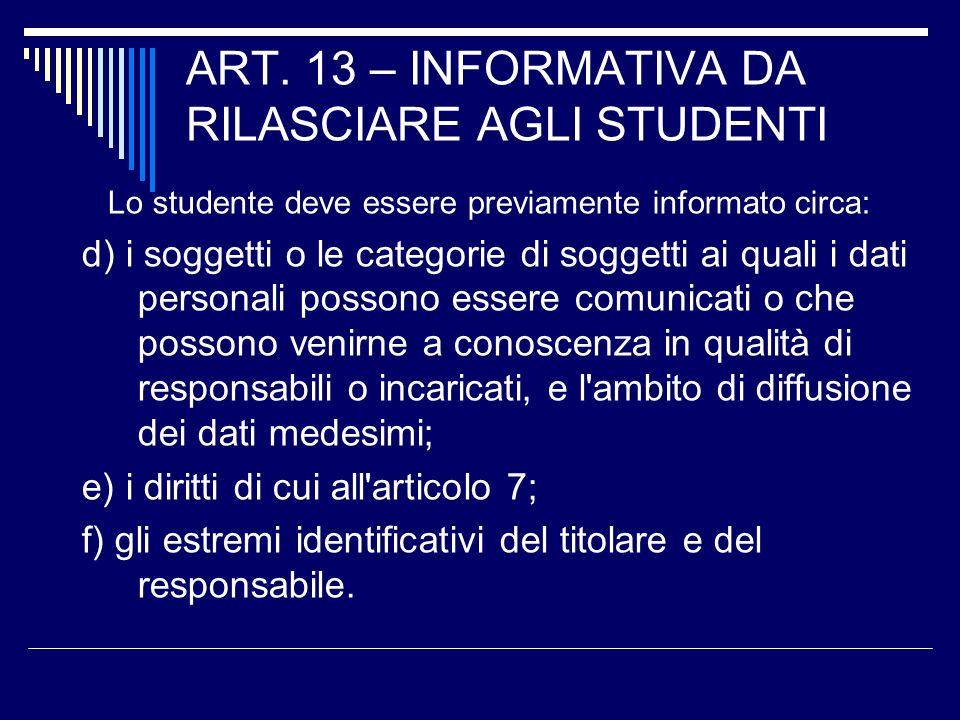ART. 13 – INFORMATIVA DA RILASCIARE AGLI STUDENTI Lo studente deve essere previamente informato circa: d) i soggetti o le categorie di soggetti ai qua