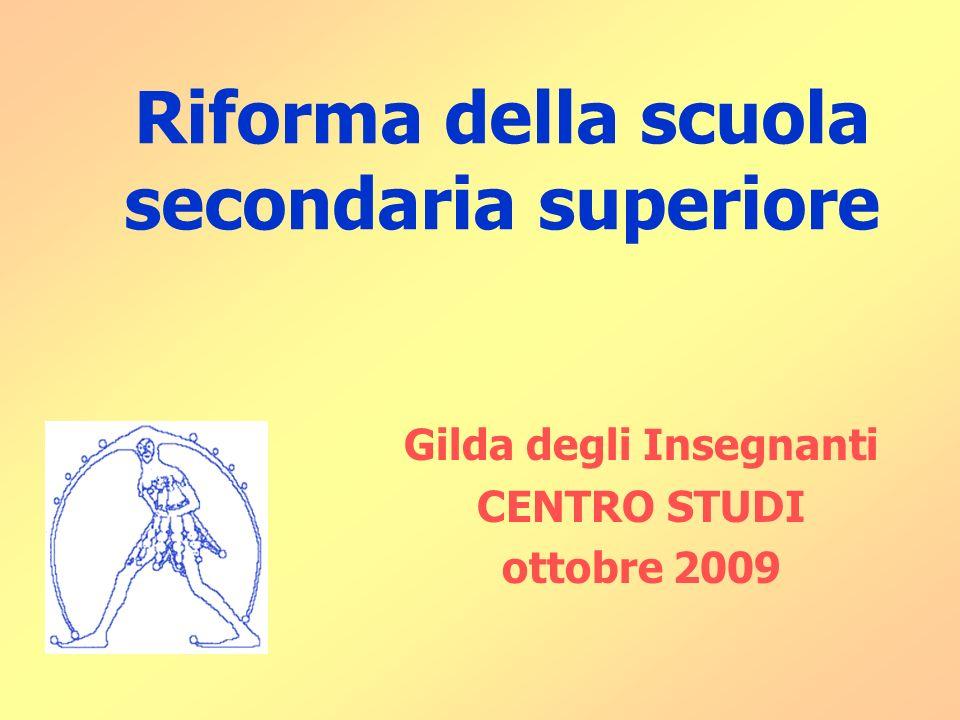 Riforma della scuola secondaria superiore Gilda degli Insegnanti CENTRO STUDI ottobre 2009