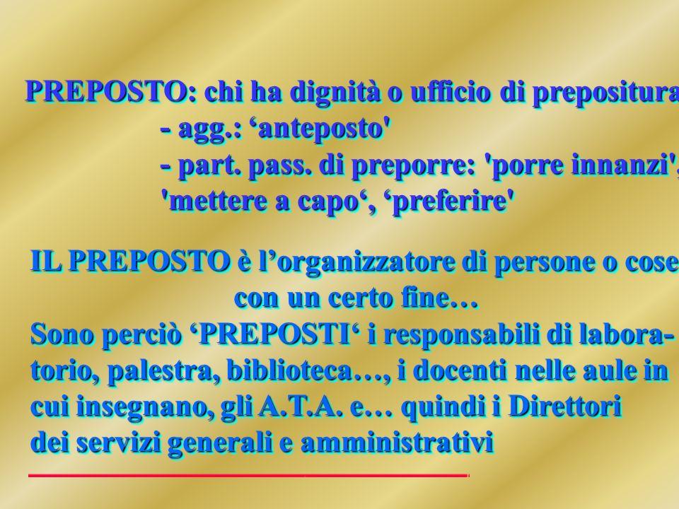 PREPOSTO: chi ha dignità o ufficio di prepositura - agg.: anteposto - part.