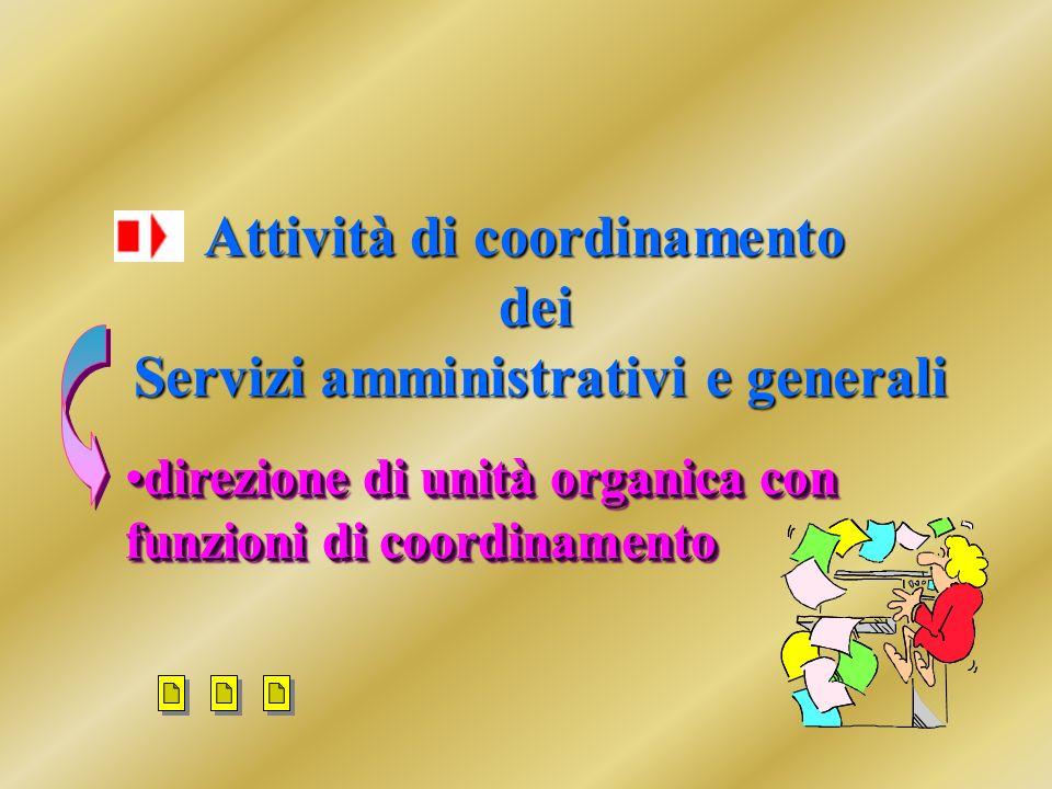Attività di coordinamento dei Servizi amministrativi e generali direzione di unità organica con funzioni di coordinamentodirezione di unità organica con funzioni di coordinamento direzionedirezione di unità organica con funzioni di coordinamento