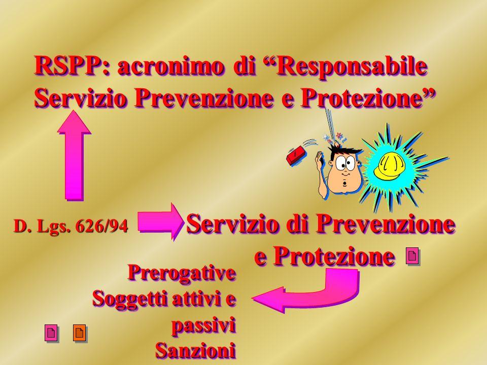 RSPP: acronimo di Responsabile Servizio Prevenzione e Protezione RSPP: acronimo di Responsabile Servizio Prevenzione e Protezione D.