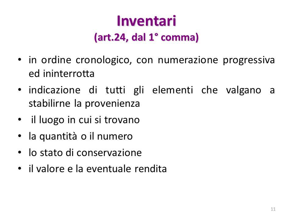 Inventari (art.24, dal 1° comma) in ordine cronologico, con numerazione progressiva ed ininterrotta indicazione di tutti gli elementi che valgano a st