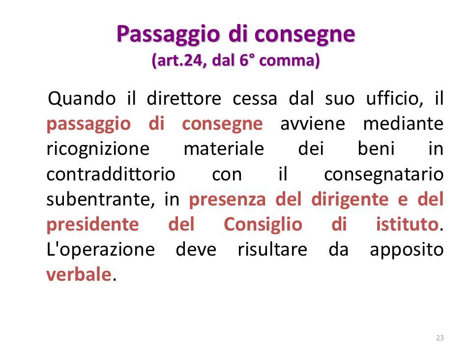 Passaggio di consegne (art.24, dal 6° comma) Quando il direttore cessa dal suo ufficio, il passaggio di consegne avviene mediante ricognizione materia