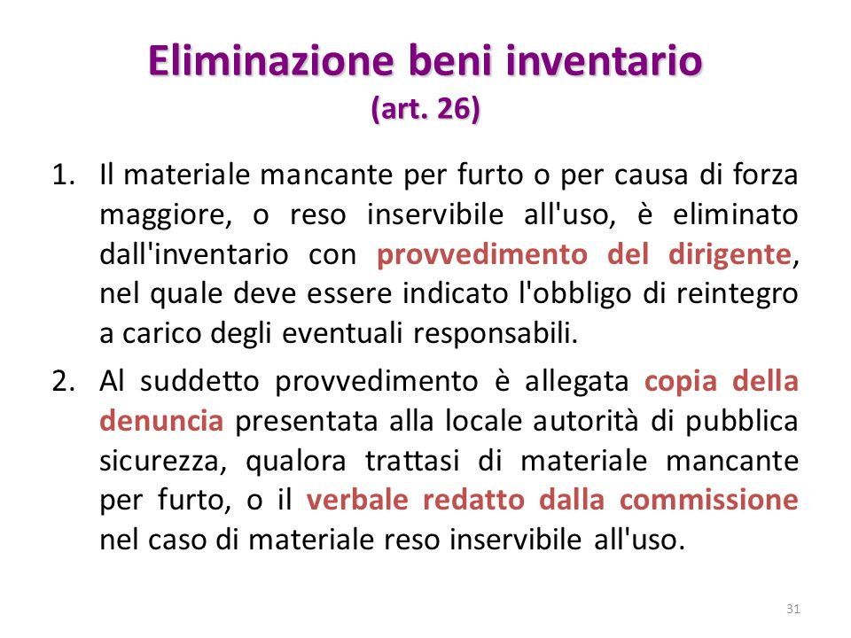 Eliminazione beni inventario (art. 26) 1.Il materiale mancante per furto o per causa di forza maggiore, o reso inservibile all'uso, è eliminato dall'i