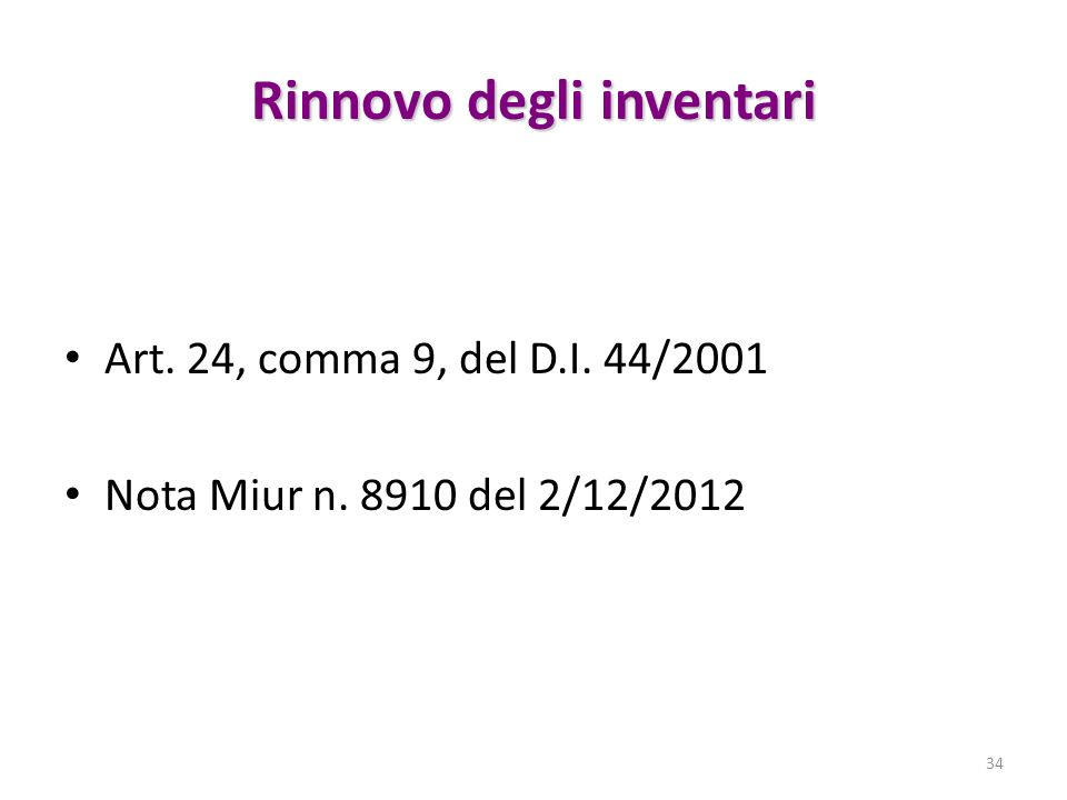 Rinnovo degli inventari Art. 24, comma 9, del D.I. 44/2001 Nota Miur n. 8910 del 2/12/2012 34