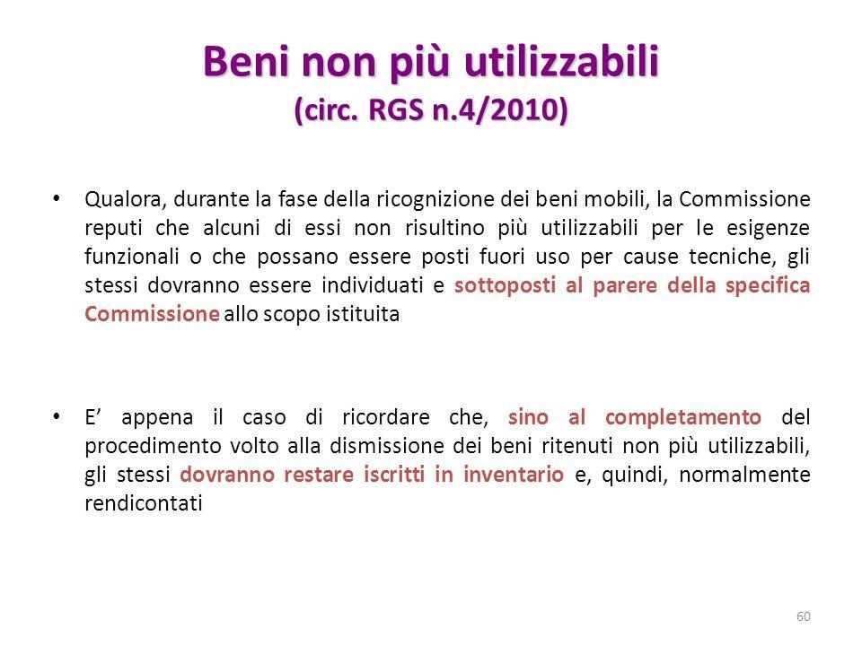 Beni non più utilizzabili (circ. RGS n.4/2010) Qualora, durante la fase della ricognizione dei beni mobili, la Commissione reputi che alcuni di essi n