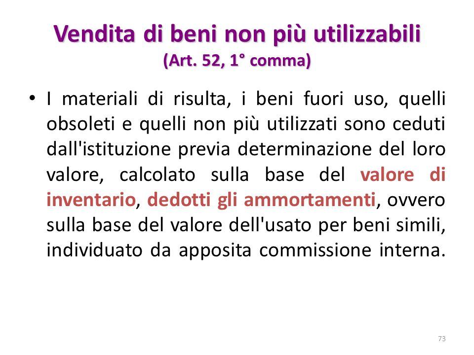 Vendita di beni non più utilizzabili (Art. 52, 1° comma) I materiali di risulta, i beni fuori uso, quelli obsoleti e quelli non più utilizzati sono ce