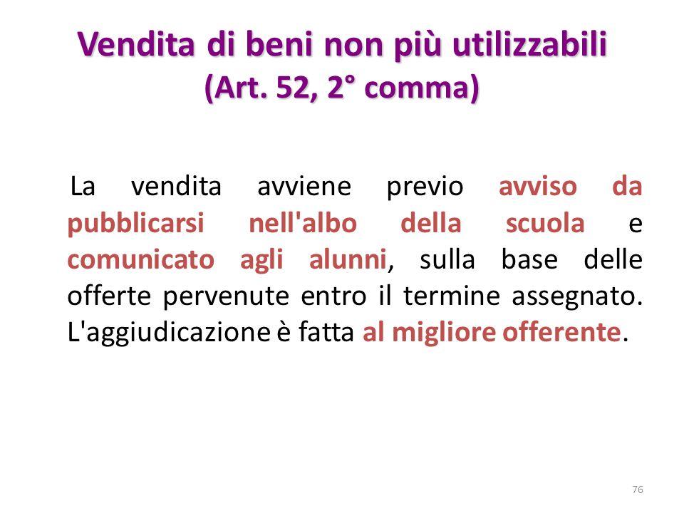 Vendita di beni non più utilizzabili (Art. 52, 2° comma) La vendita avviene previo avviso da pubblicarsi nell'albo della scuola e comunicato agli alun
