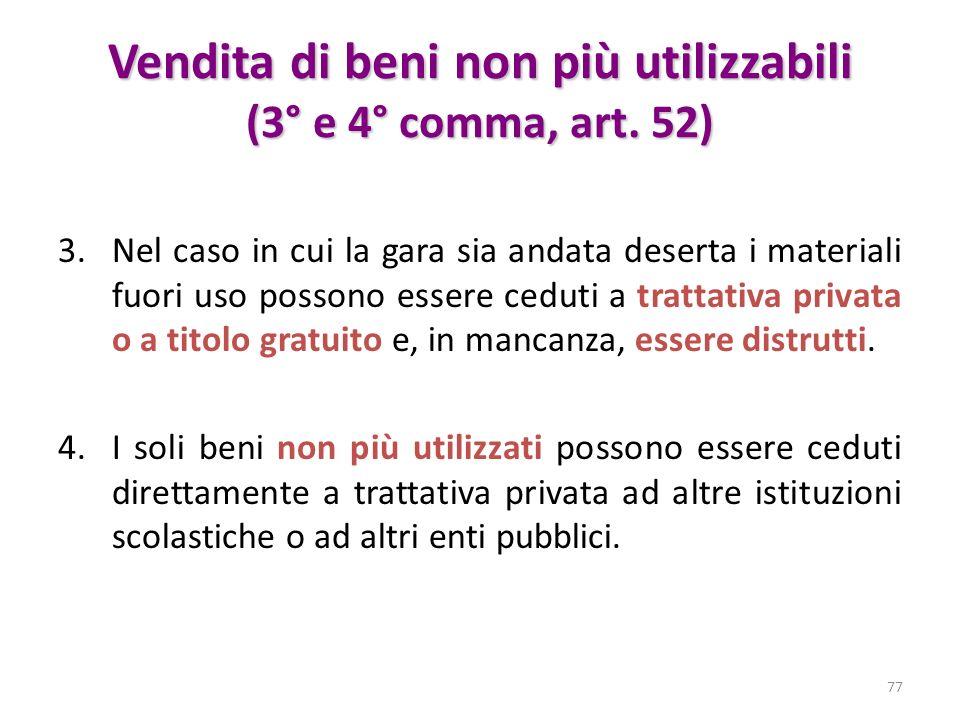 Vendita di beni non più utilizzabili (3° e 4° comma, art. 52) 3.Nel caso in cui la gara sia andata deserta i materiali fuori uso possono essere ceduti