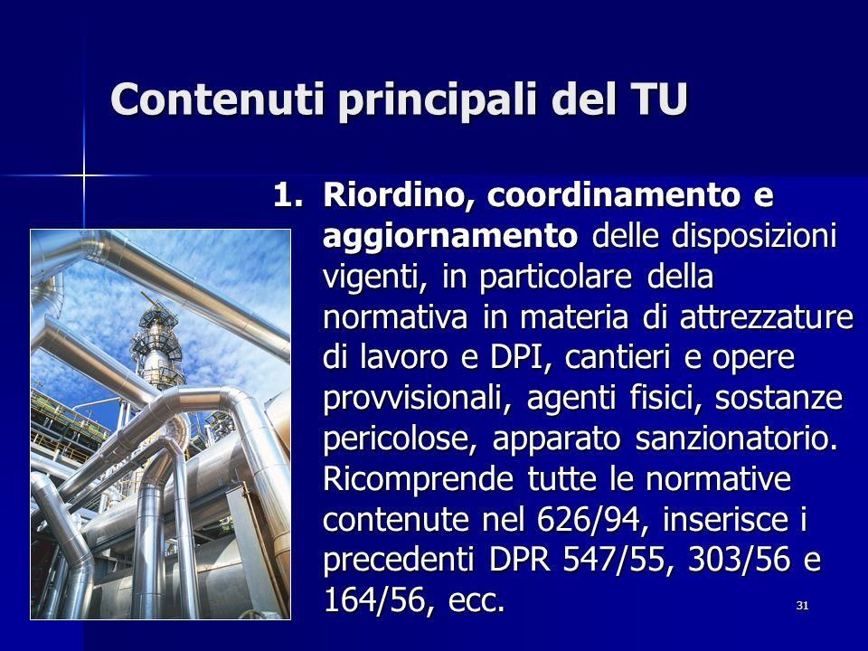 31 Contenuti principali del TU 1.Riordino, coordinamento e aggiornamento delle disposizioni vigenti, in particolare della normativa in materia di attr