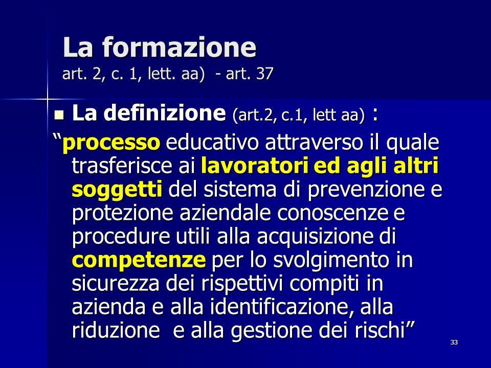 33 La formazione art. 2, c. 1, lett. aa) - art. 37 La definizione (art.2, c.1, lett aa) : La definizione (art.2, c.1, lett aa) : processo educativo at