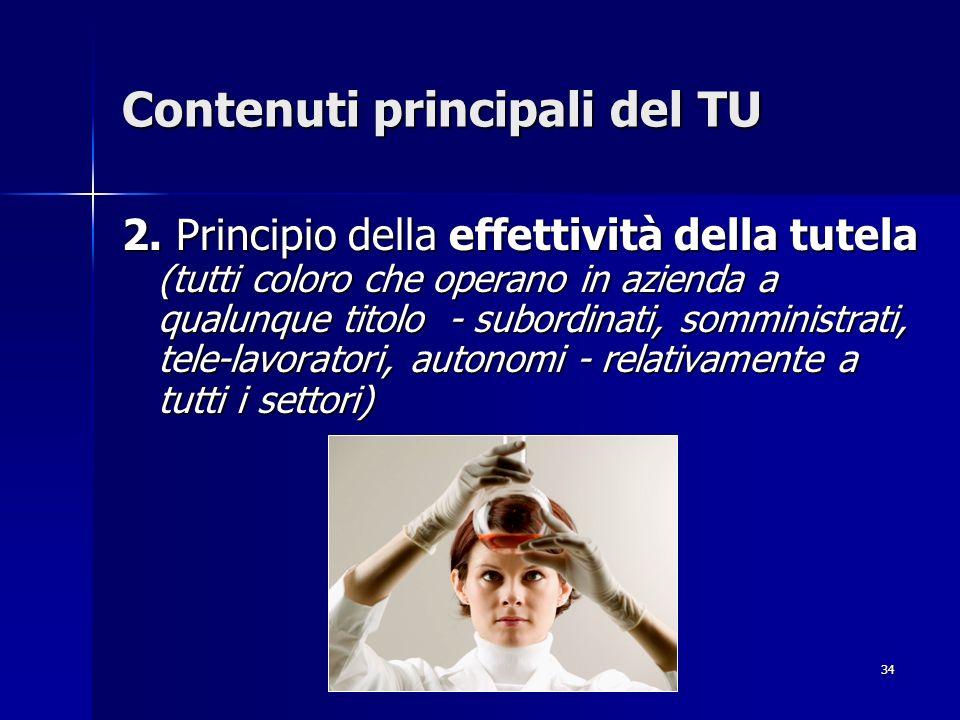 34 Contenuti principali del TU 2. Principio della effettività della tutela (tutti coloro che operano in azienda a qualunque titolo - subordinati, somm