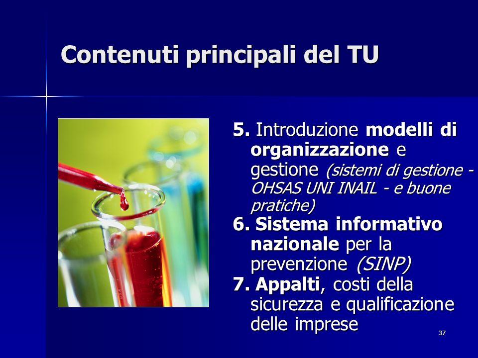 37 Contenuti principali del TU 5. Introduzione modelli di organizzazione e gestione (sistemi di gestione - OHSAS UNI INAIL - e buone pratiche) 6. Sist