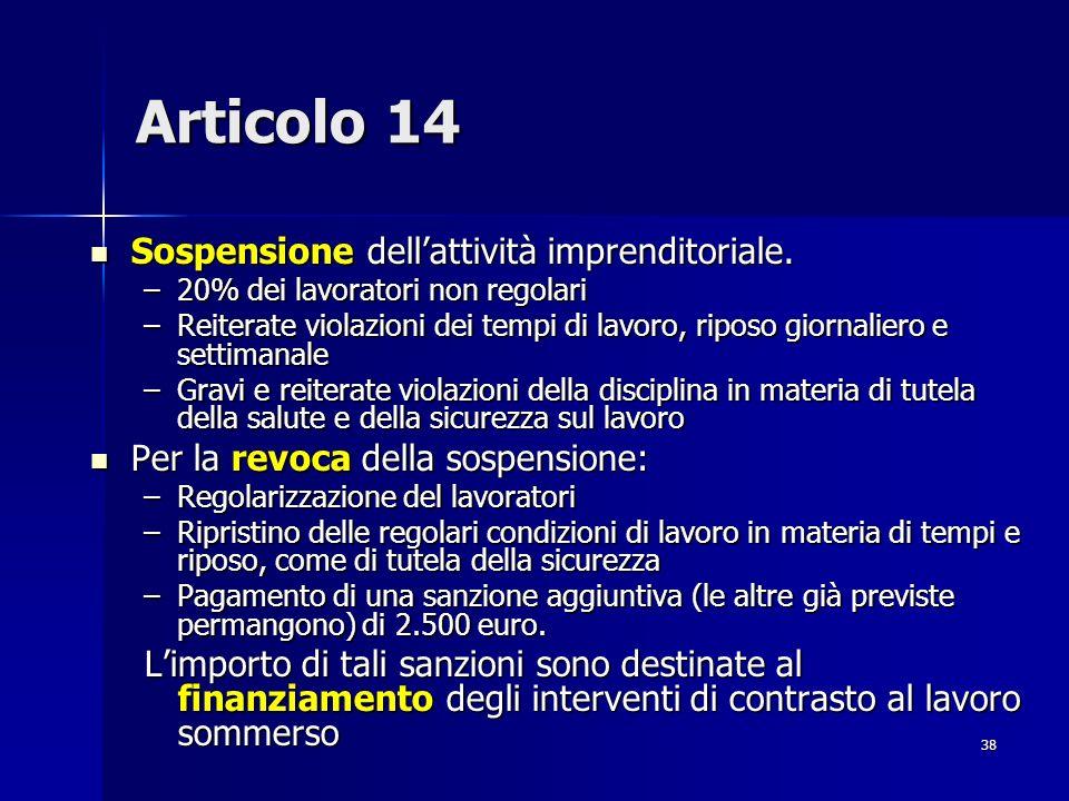 38 Articolo 14 Sospensione dellattività imprenditoriale. Sospensione dellattività imprenditoriale. –20% dei lavoratori non regolari –Reiterate violazi