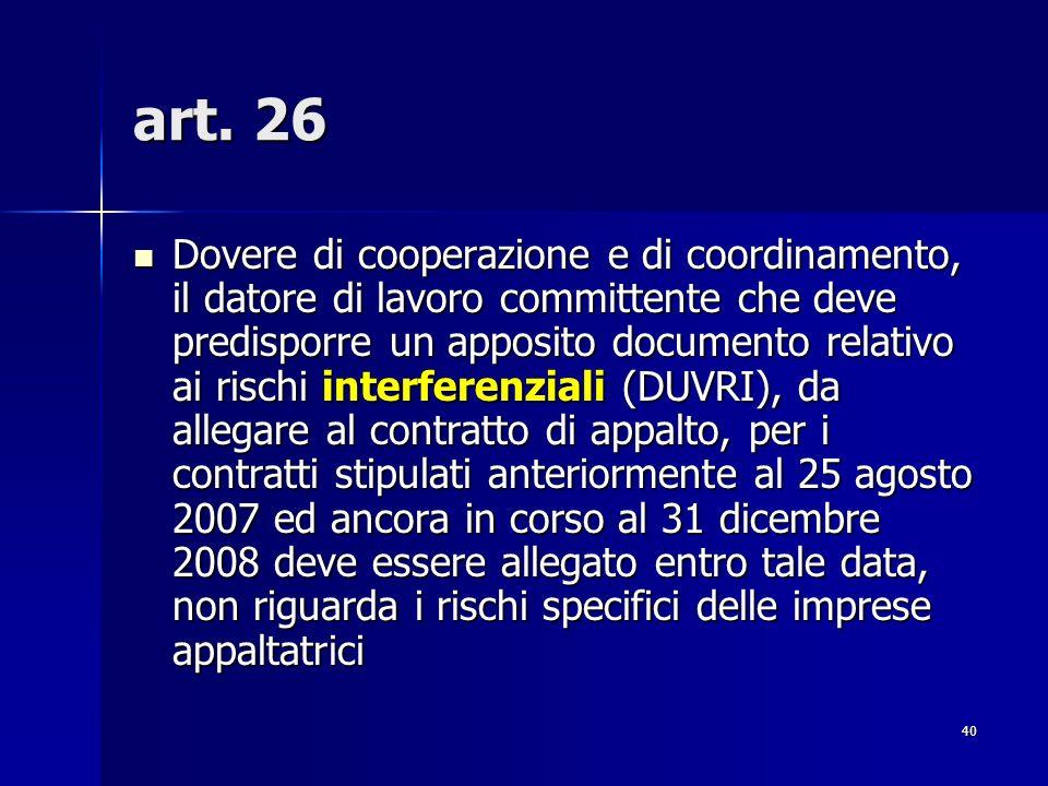 40 art. 26 Dovere di cooperazione e di coordinamento, il datore di lavoro committente che deve predisporre un apposito documento relativo ai rischi in
