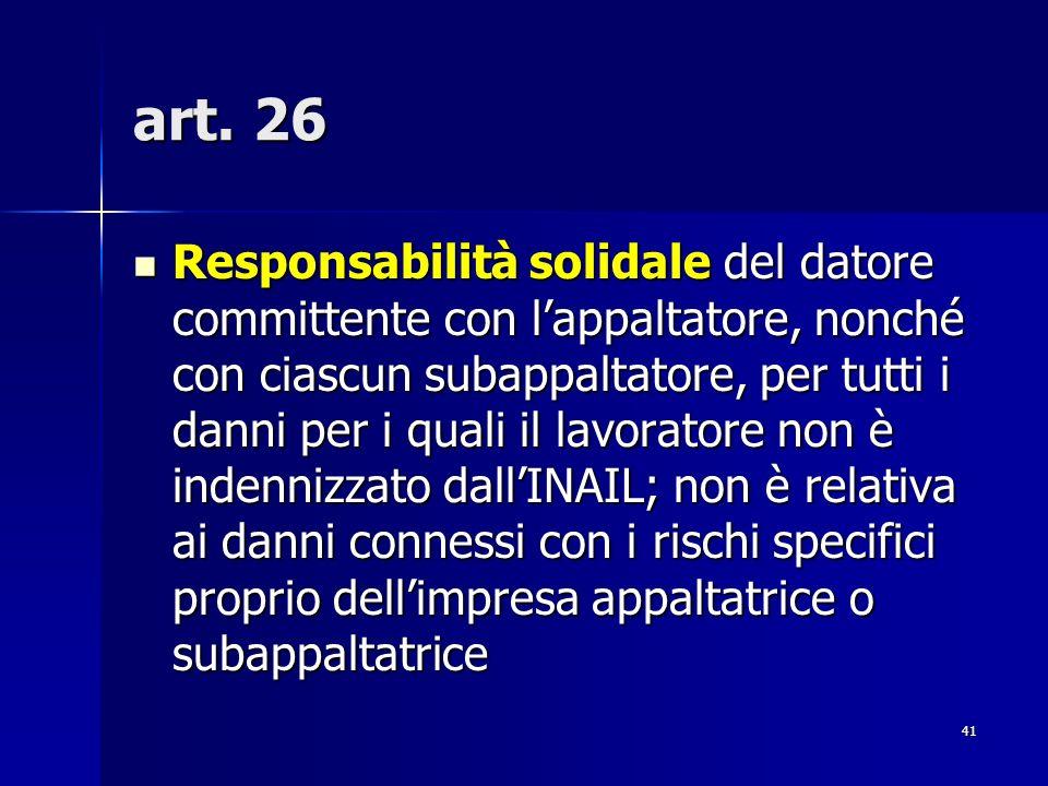 41 art. 26 Responsabilità solidale del datore committente con lappaltatore, nonché con ciascun subappaltatore, per tutti i danni per i quali il lavora