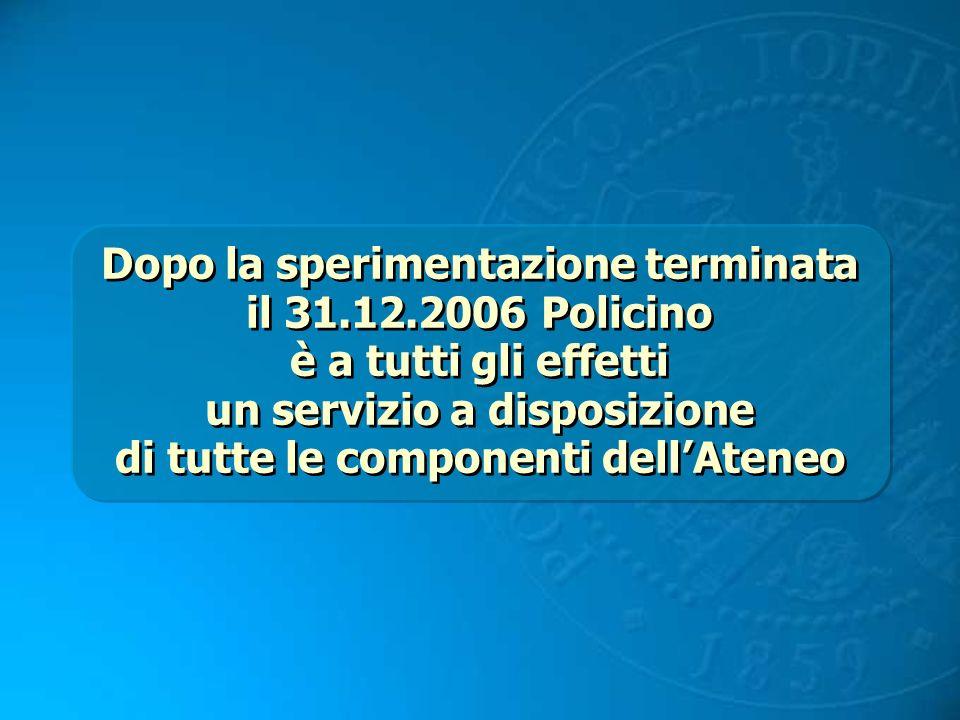 Dopo la sperimentazione terminata il 31.12.2006 Policino è a tutti gli effetti un servizio a disposizione di tutte le componenti dellAteneo Dopo la sp
