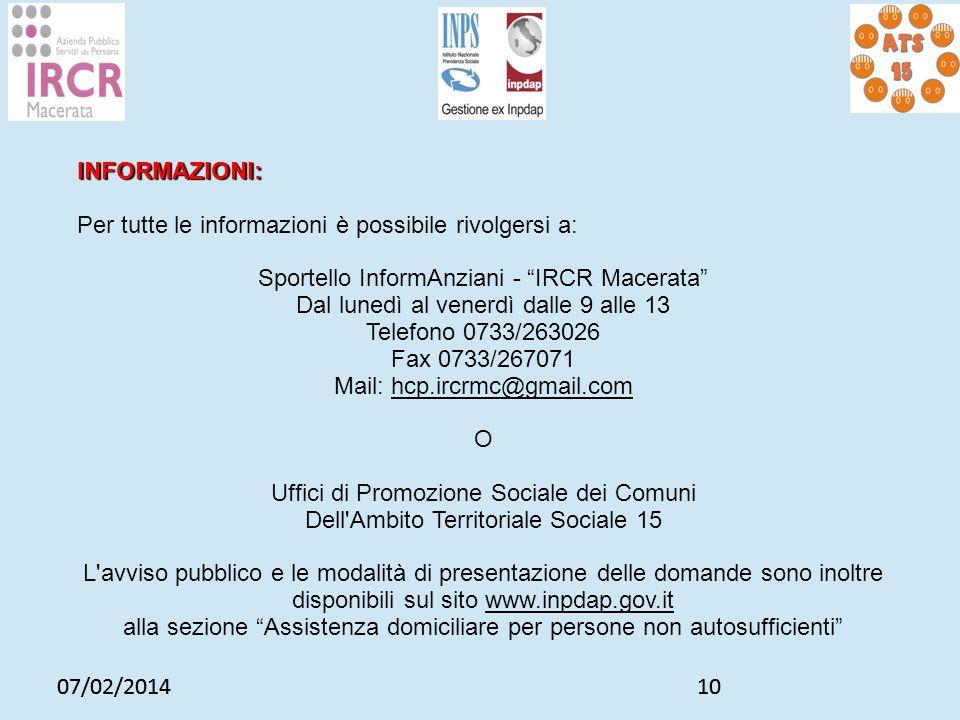 07/02/201410 07/02/201410 INFORMAZIONI: Per tutte le informazioni è possibile rivolgersi a: Sportello InformAnziani - IRCR Macerata Dal lunedì al vene