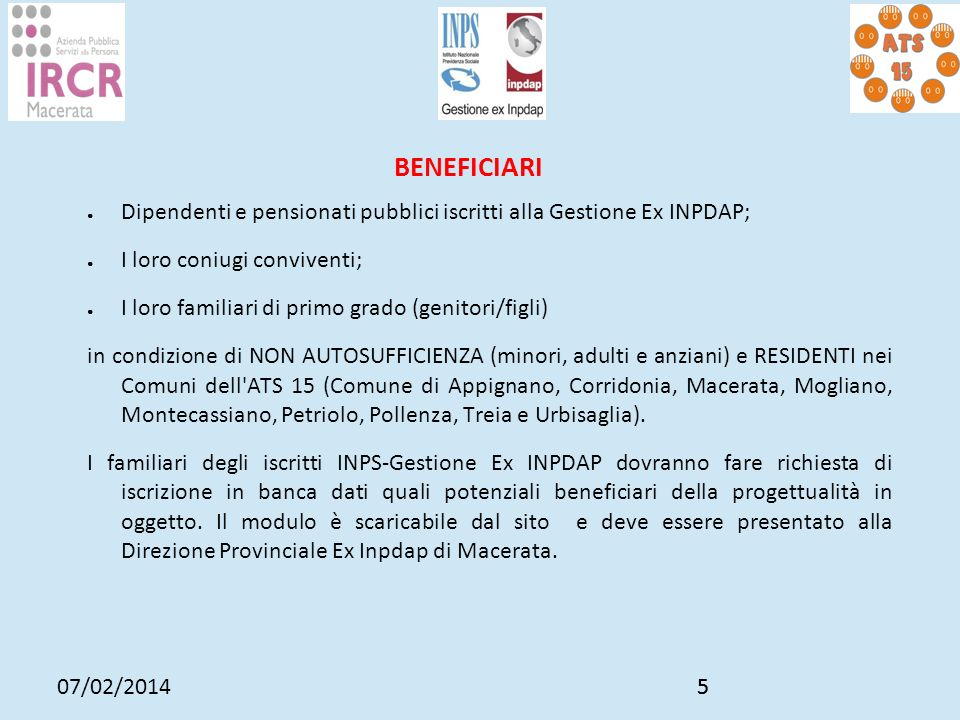 07/02/201455 BENEFICIARI Dipendenti e pensionati pubblici iscritti alla Gestione Ex INPDAP; I loro coniugi conviventi; I loro familiari di primo grado