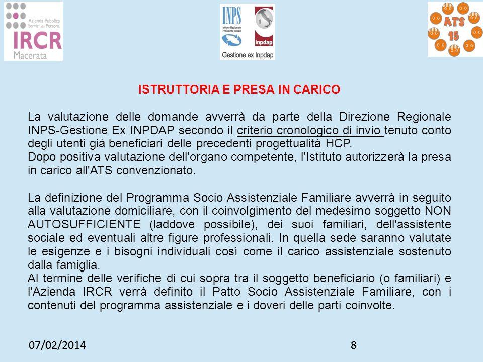 07/02/20148 8 ISTRUTTORIA E PRESA IN CARICO La valutazione delle domande avverrà da parte della Direzione Regionale INPS-Gestione Ex INPDAP secondo il