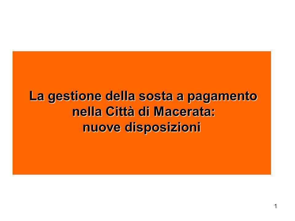 1 La gestione della sosta a pagamento La gestione della sosta a pagamento nella Città di Macerata: nella Città di Macerata: nuove disposizioni