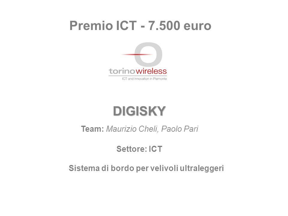 Premio ICT - 7.500 euro DIGISKY Team: Maurizio Cheli, Paolo Pari Settore: ICT Sistema di bordo per velivoli ultraleggeri