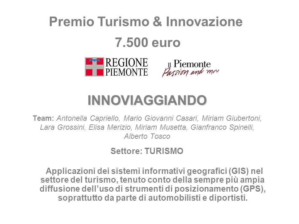 Premio Turismo & Innovazione 7.500 euro INNOVIAGGIANDO Team: Antonella Capriello, Mario Giovanni Casari, Miriam Giubertoni, Lara Grossini, Elisa Meriz