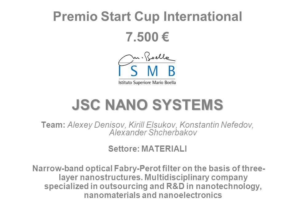 Premio Start Cup International 7.500 JSC NANO SYSTEMS Team: Alexey Denisov, Kirill Elsukov, Konstantin Nefedov, Alexander Shcherbakov Settore: MATERIA