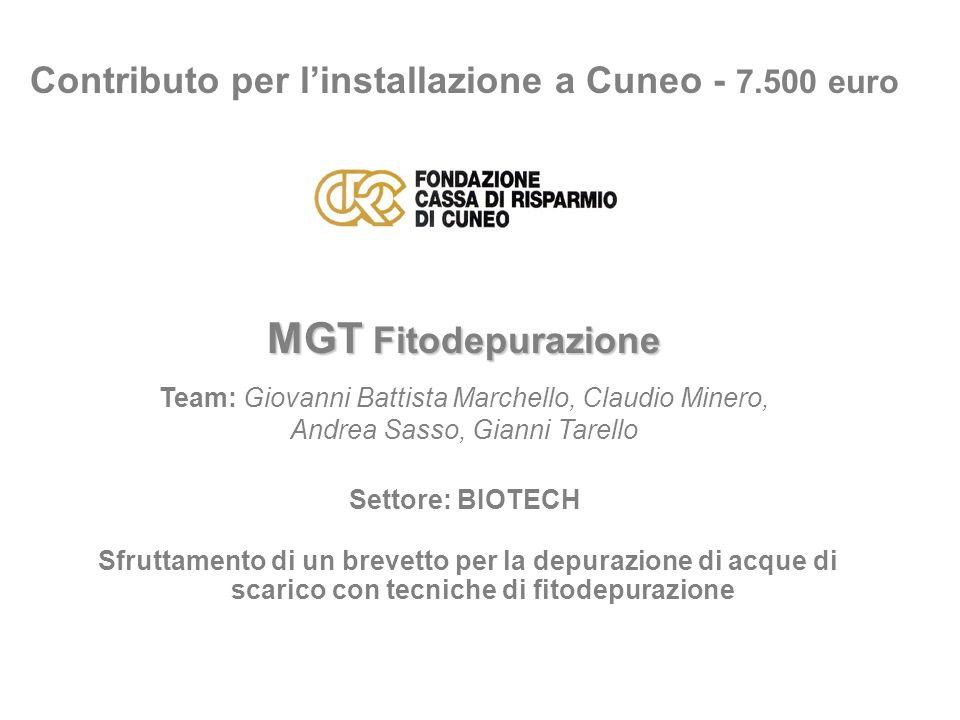 Contributo per linstallazione a Cuneo - 7.500 euro MGT Fitodepurazione Team: Giovanni Battista Marchello, Claudio Minero, Andrea Sasso, Gianni Tarello
