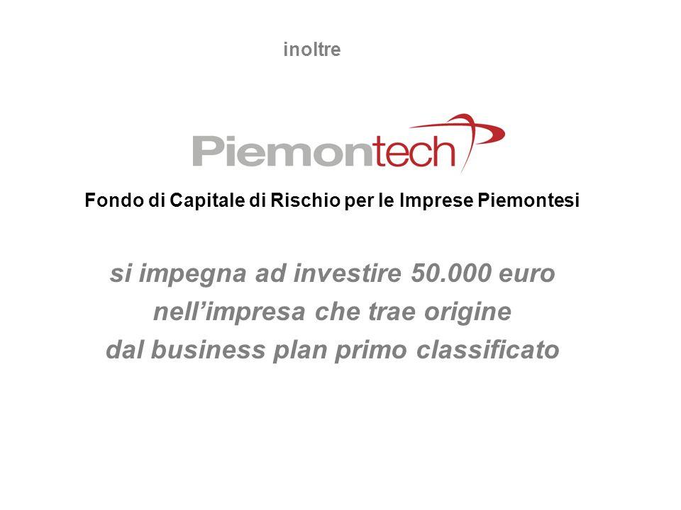 Fondo di Capitale di Rischio per le Imprese Piemontesi si impegna ad investire 50.000 euro nellimpresa che trae origine dal business plan primo classi
