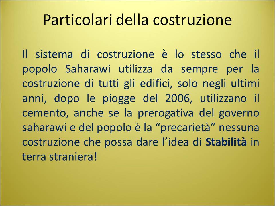 Particolari della costruzione Il sistema di costruzione è lo stesso che il popolo Saharawi utilizza da sempre per la costruzione di tutti gli edifici,