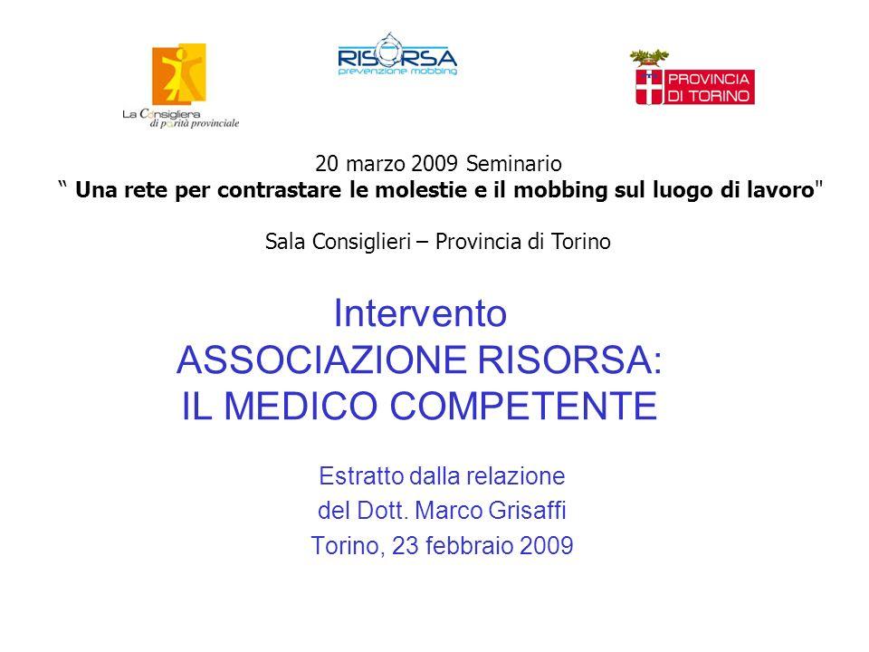 Intervento ASSOCIAZIONE RISORSA: IL MEDICO COMPETENTE Estratto dalla relazione del Dott. Marco Grisaffi Torino, 23 febbraio 2009 20 marzo 2009 Seminar