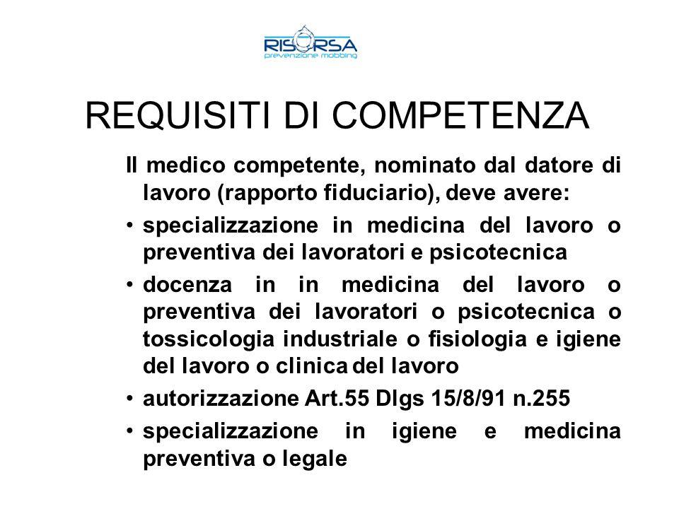 REQUISITI DI COMPETENZA Il medico competente, nominato dal datore di lavoro (rapporto fiduciario), deve avere: specializzazione in medicina del lavoro