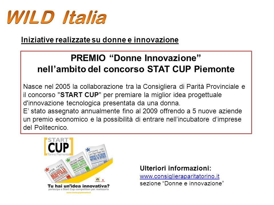 PREMIO Donne Innovazione nellambito del concorso STAT CUP Piemonte Nasce nel 2005 la collaborazione tra la Consigliera di Parità Provinciale e il concorso START CUP per premiare la miglior idea progettuale d innovazione tecnologica presentata da una donna.