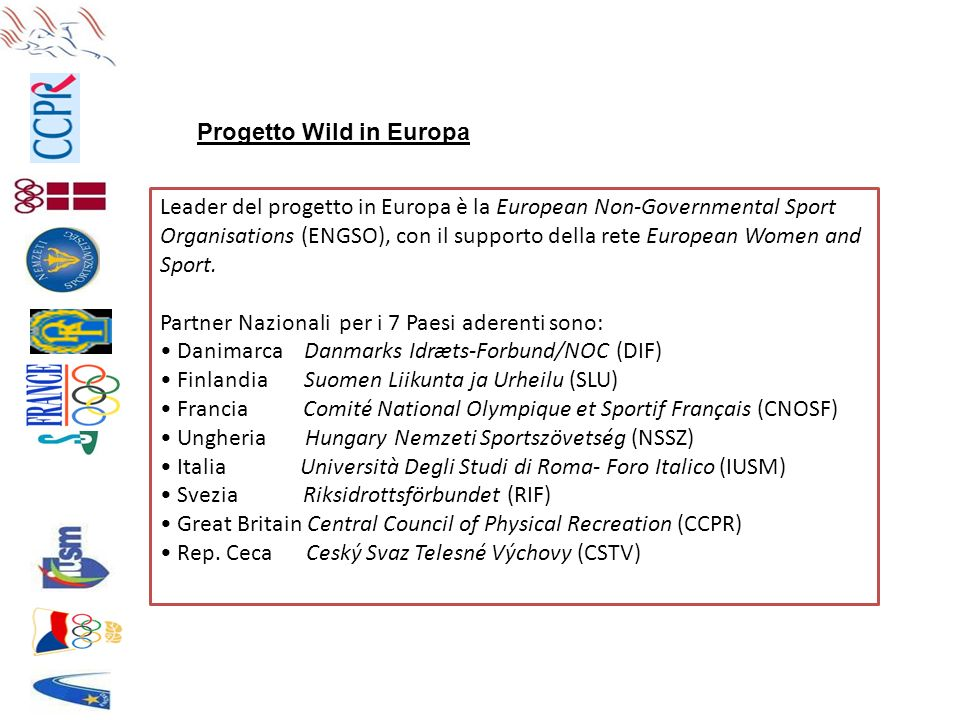 Leader del progetto in Europa è la European Non-Governmental Sport Organisations (ENGSO), con il supporto della rete European Women and Sport.