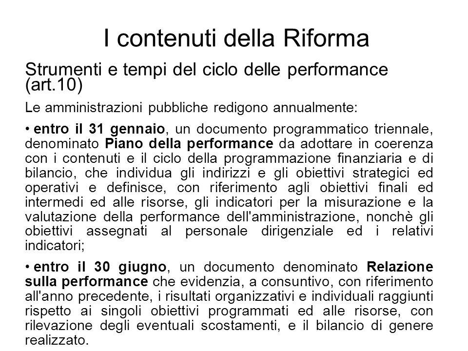 I contenuti della Riforma Strumenti e tempi del ciclo delle performance (art.10) Le amministrazioni pubbliche redigono annualmente: entro il 31 gennai