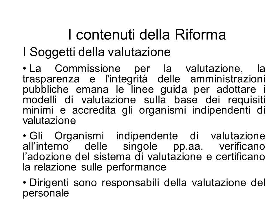 I contenuti della Riforma I Soggetti della valutazione La Commissione per la valutazione, la trasparenza e l'integrità delle amministrazioni pubbliche