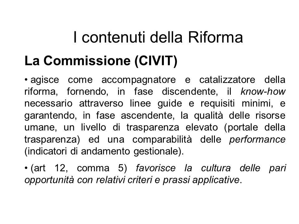 I contenuti della Riforma La Commissione (CIVIT) agisce come accompagnatore e catalizzatore della riforma, fornendo, in fase discendente, il know-how