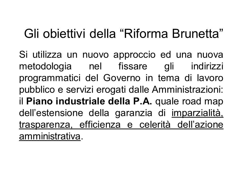 Gli obiettivi della Riforma Brunetta Si utilizza un nuovo approccio ed una nuova metodologia nel fissare gli indirizzi programmatici del Governo in te